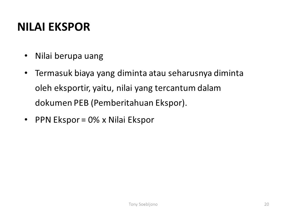 NILAI EKSPOR Nilai berupa uang Termasuk biaya yang diminta atau seharusnya diminta oleh eksportir, yaitu, nilai yang tercantum dalam dokumen PEB (Pemberitahuan Ekspor).