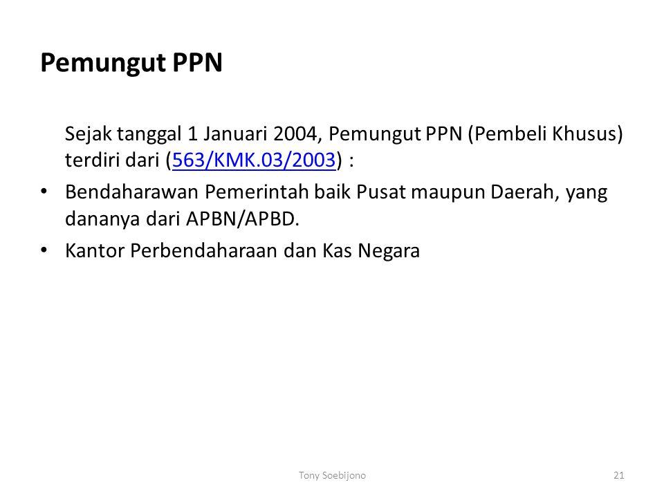 Pemungut PPN Sejak tanggal 1 Januari 2004, Pemungut PPN (Pembeli Khusus) terdiri dari (563/KMK.03/2003) :563/KMK.03/2003 Bendaharawan Pemerintah baik Pusat maupun Daerah, yang dananya dari APBN/APBD.