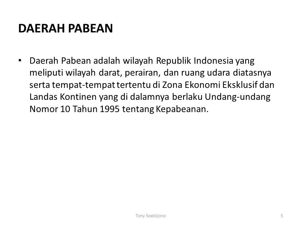 5 DAERAH PABEAN Daerah Pabean adalah wilayah Republik Indonesia yang meliputi wilayah darat, perairan, dan ruang udara diatasnya serta tempat-tempat tertentu di Zona Ekonomi Eksklusif dan Landas Kontinen yang di dalamnya berlaku Undang-undang Nomor 10 Tahun 1995 tentang Kepabeanan.