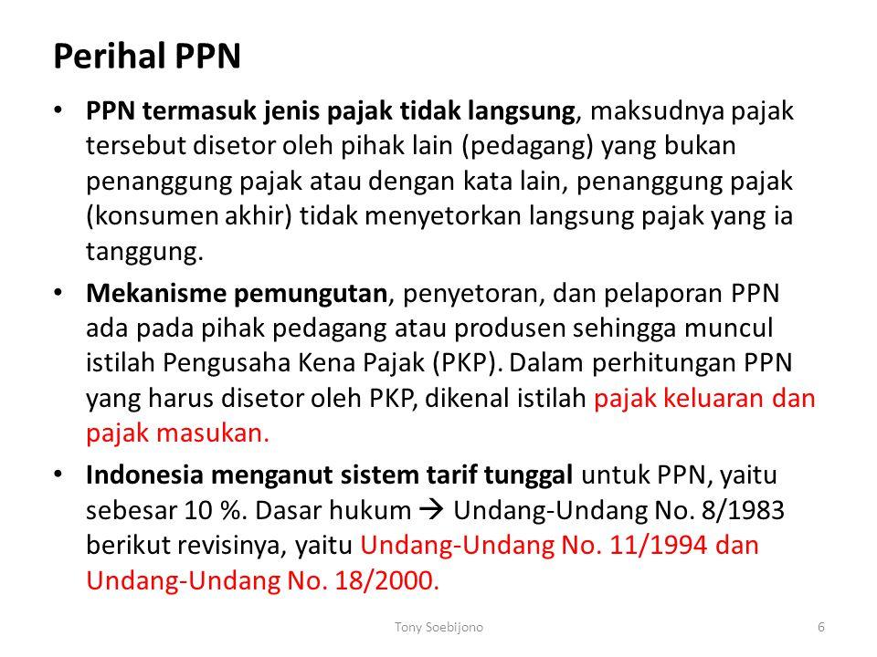 Perihal PPN PPN termasuk jenis pajak tidak langsung, maksudnya pajak tersebut disetor oleh pihak lain (pedagang) yang bukan penanggung pajak atau deng