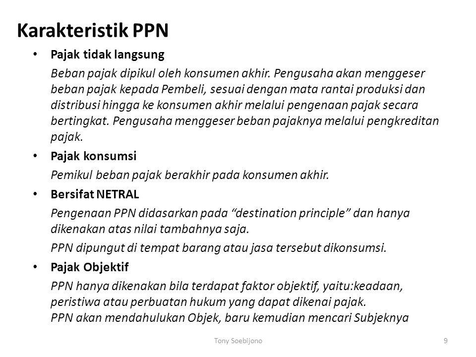 9 Karakteristik PPN Pajak tidak langsung Beban pajak dipikul oleh konsumen akhir. Pengusaha akan menggeser beban pajak kepada Pembeli, sesuai dengan m
