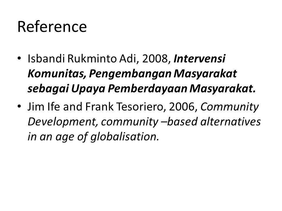 Reference Isbandi Rukminto Adi, 2008, Intervensi Komunitas, Pengembangan Masyarakat sebagai Upaya Pemberdayaan Masyarakat.