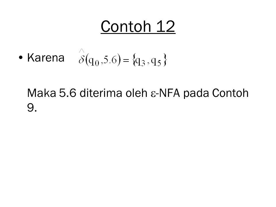 Contoh 12 Karena Maka 5.6 diterima oleh  -NFA pada Contoh 9.