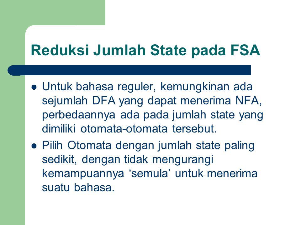 Reduksi Jumlah State pada FSA Untuk bahasa reguler, kemungkinan ada sejumlah DFA yang dapat menerima NFA, perbedaannya ada pada jumlah state yang dimi
