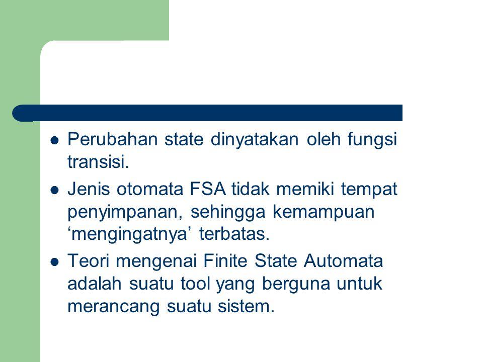 Perubahan state dinyatakan oleh fungsi transisi. Jenis otomata FSA tidak memiki tempat penyimpanan, sehingga kemampuan 'mengingatnya' terbatas. Teori
