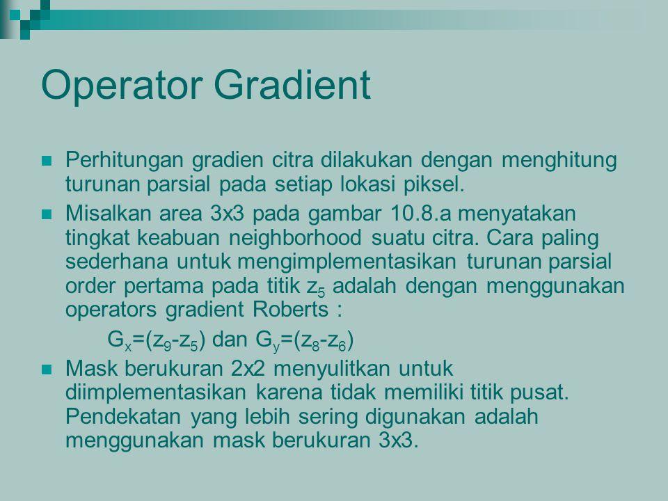 Operator Gradient Perhitungan gradien citra dilakukan dengan menghitung turunan parsial pada setiap lokasi piksel. Misalkan area 3x3 pada gambar 10.8.