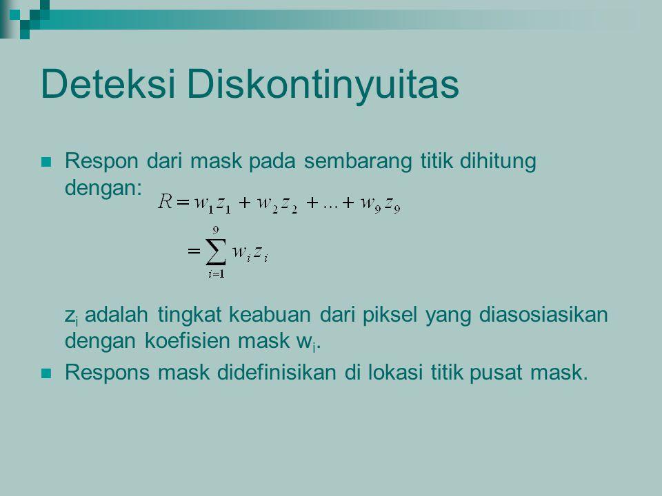 Deteksi Diskontinyuitas Respon dari mask pada sembarang titik dihitung dengan: z i adalah tingkat keabuan dari piksel yang diasosiasikan dengan koefis