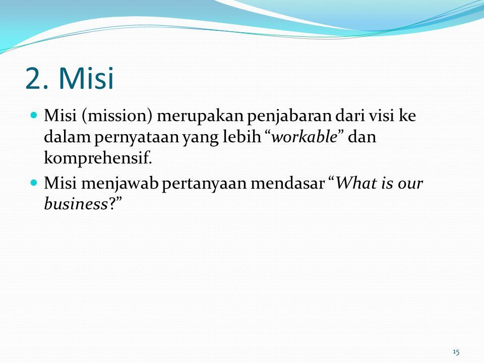 """2. Misi Misi (mission) merupakan penjabaran dari visi ke dalam pernyataan yang lebih """"workable"""" dan komprehensif. Misi menjawab pertanyaan mendasar """"W"""