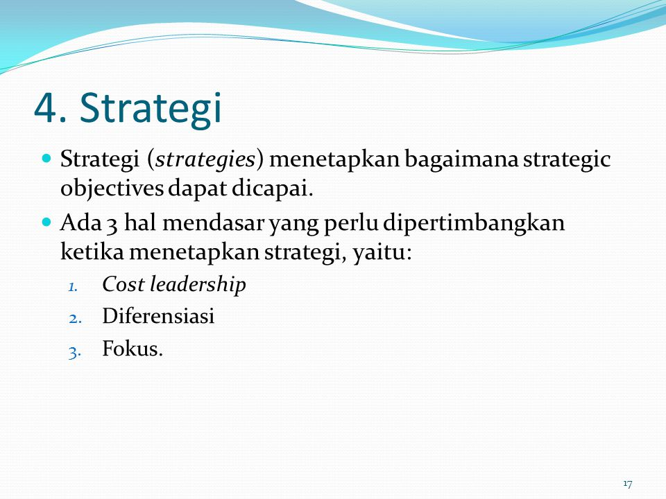 4.Strategi Strategi (strategies) menetapkan bagaimana strategic objectives dapat dicapai.