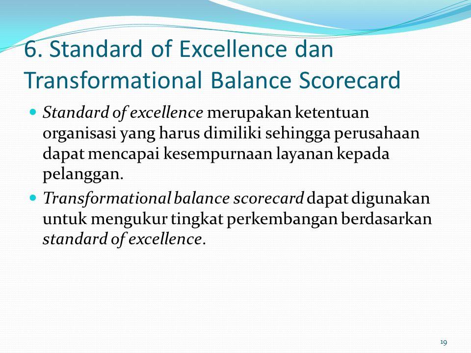 6. Standard of Excellence dan Transformational Balance Scorecard Standard of excellence merupakan ketentuan organisasi yang harus dimiliki sehingga pe