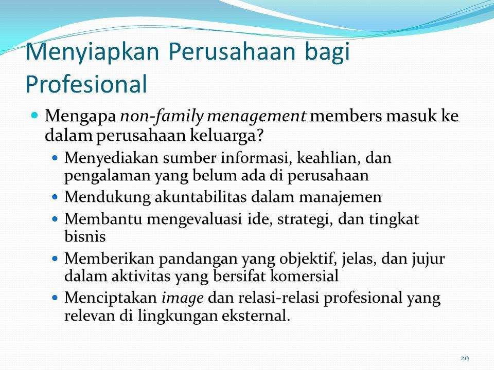 Menyiapkan Perusahaan bagi Profesional Mengapa non-family menagement members masuk ke dalam perusahaan keluarga.