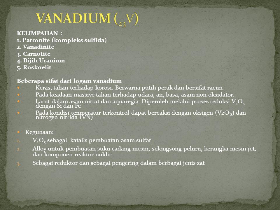 KELIMPAHAN : 1.Patronite (kompleks sulfida) 2. Vanadinite 3.