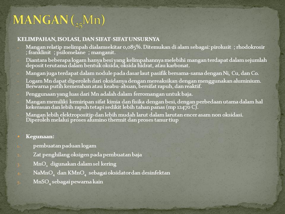 KELIMPAHAN, ISOLASI, DAN SIFAT-SIFAT UNSURNYA - Mangan relatip melimpah dialamsekitar 0,085%.
