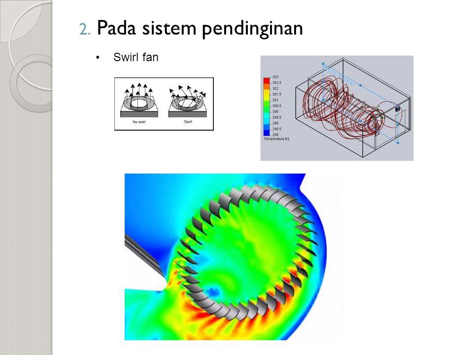 2. Pada sistem pendinginan Swirl fan
