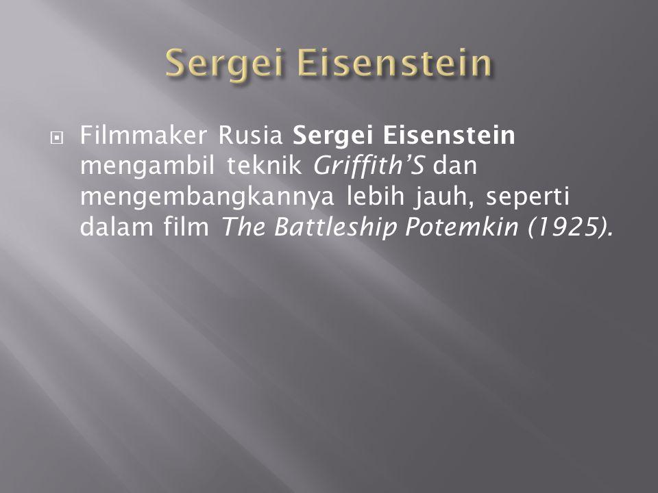  Filmmaker Rusia Sergei Eisenstein mengambil teknik Griffith'S dan mengembangkannya lebih jauh, seperti dalam film The Battleship Potemkin (1925).