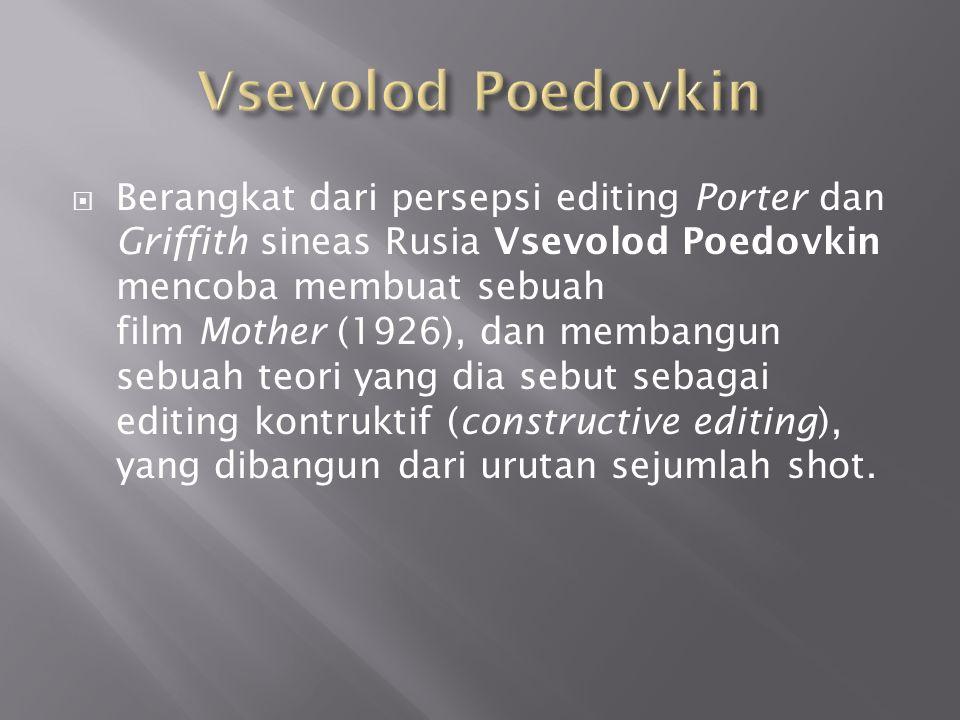  Berangkat dari persepsi editing Porter dan Griffith sineas Rusia Vsevolod Poedovkin mencoba membuat sebuah film Mother (1926), dan membangun sebuah