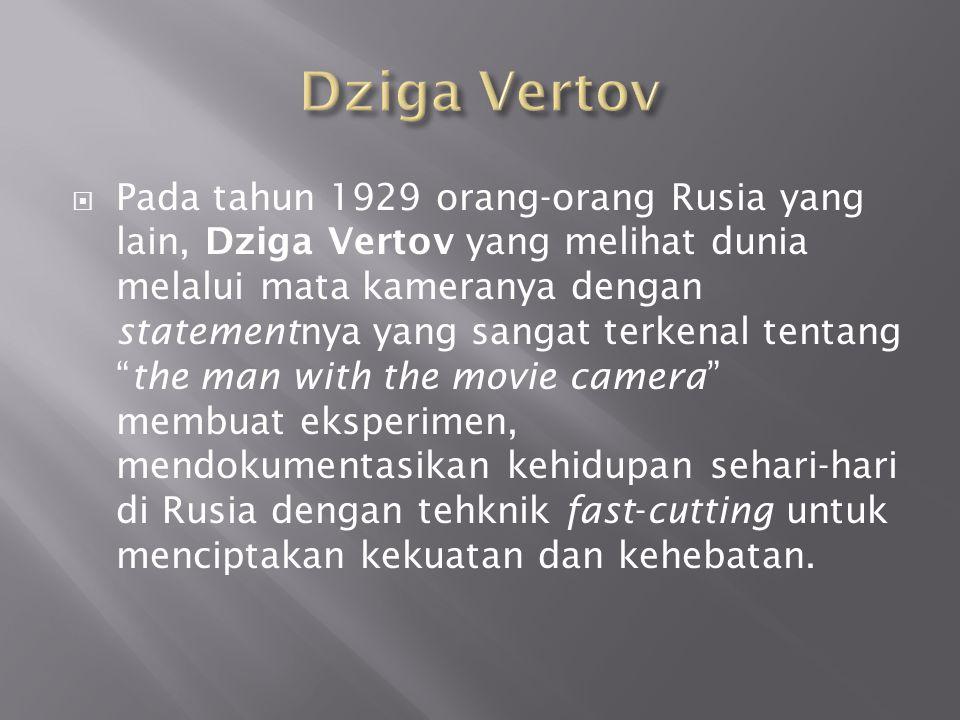  Pada tahun 1929 orang-orang Rusia yang lain, Dziga Vertov yang melihat dunia melalui mata kameranya dengan statementnya yang sangat terkenal tentang