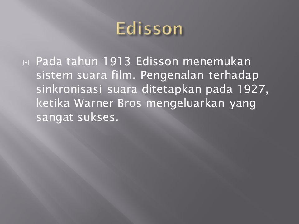  Pada tahun 1913 Edisson menemukan sistem suara film. Pengenalan terhadap sinkronisasi suara ditetapkan pada 1927, ketika Warner Bros mengeluarkan ya