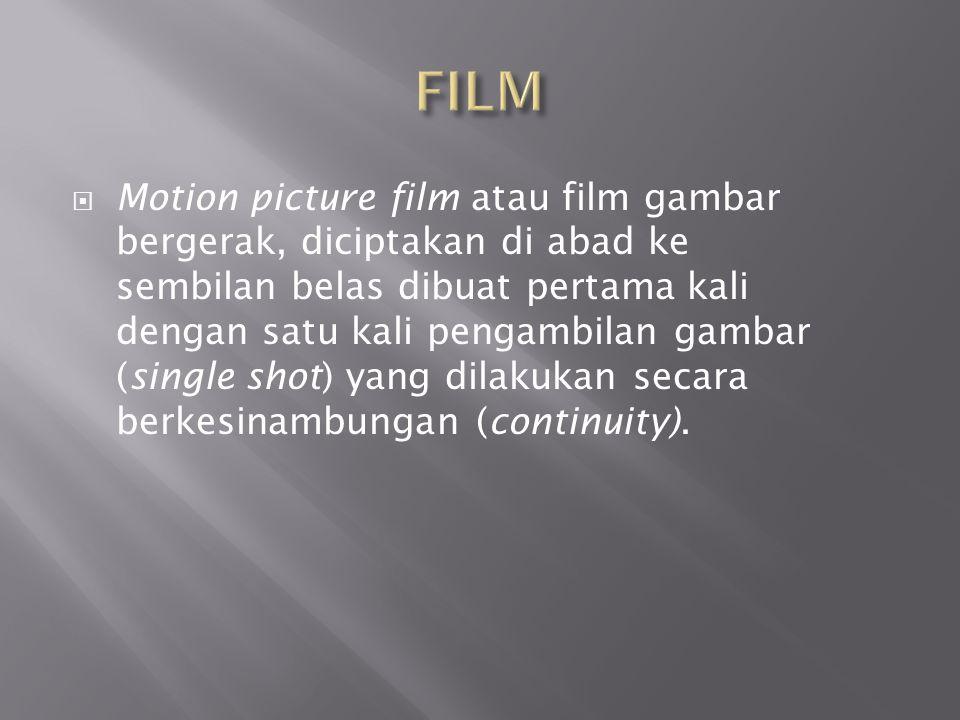  Motion picture film atau film gambar bergerak, diciptakan di abad ke sembilan belas dibuat pertama kali dengan satu kali pengambilan gambar (single