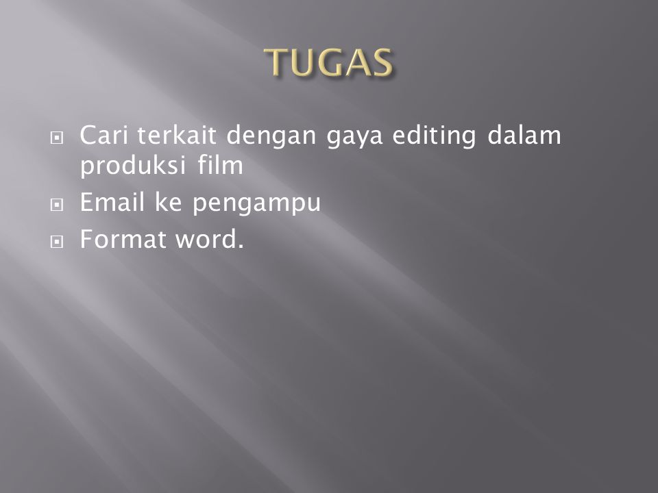  Cari terkait dengan gaya editing dalam produksi film  Email ke pengampu  Format word.