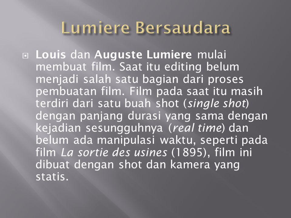  Louis dan Auguste Lumiere mulai membuat film. Saat itu editing belum menjadi salah satu bagian dari proses pembuatan film. Film pada saat itu masih