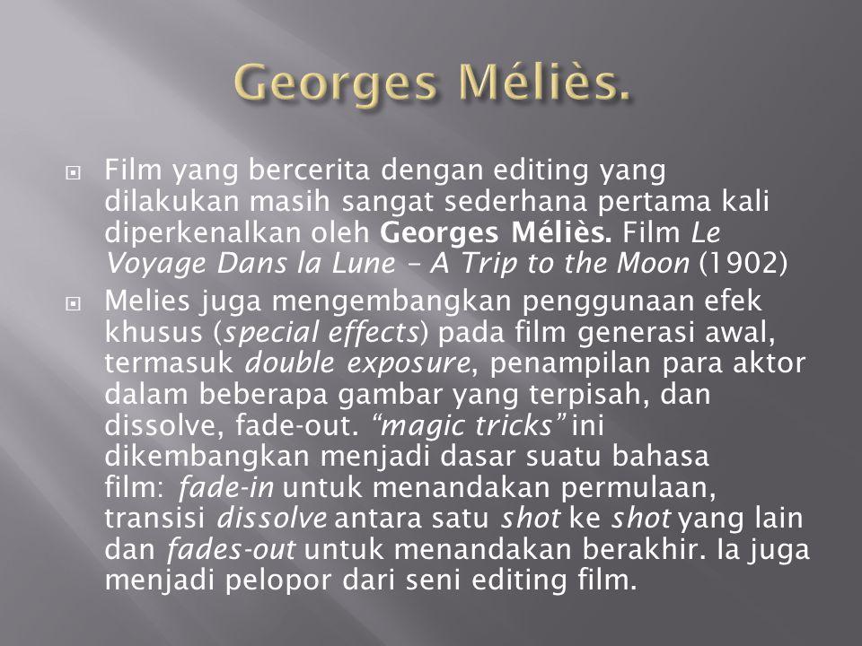  Film yang bercerita dengan editing yang dilakukan masih sangat sederhana pertama kali diperkenalkan oleh Georges Méliès. Film Le Voyage Dans la Lune