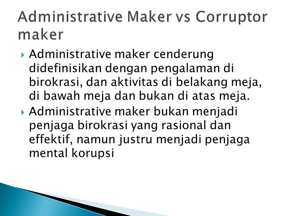  Administrative maker cenderung didefinisikan dengan pengalaman di birokrasi, dan aktivitas di belakang meja, di bawah meja dan bukan di atas meja.
