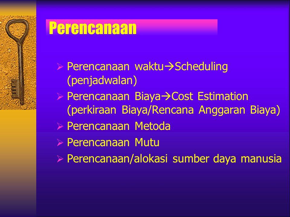 Perencanaan  Perencanaan waktu  Scheduling (penjadwalan)  Perencanaan Biaya  Cost Estimation (perkiraan Biaya/Rencana Anggaran Biaya)  Perencanaa