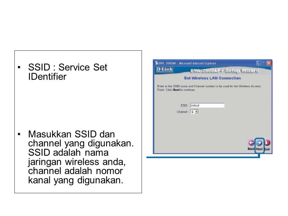 SSID : Service Set IDentifier Masukkan SSID dan channel yang digunakan.