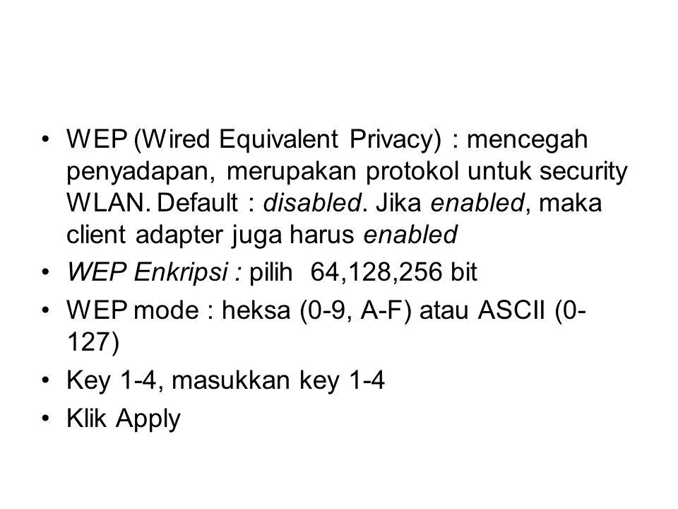 WEP (Wired Equivalent Privacy) : mencegah penyadapan, merupakan protokol untuk security WLAN.