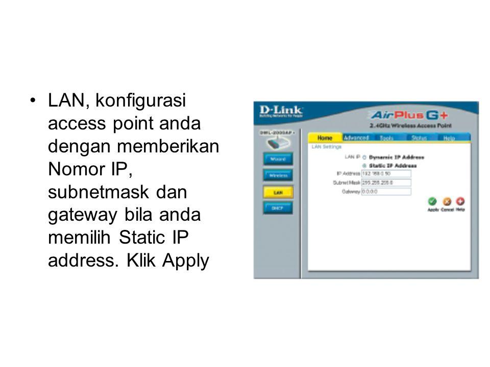 LAN, konfigurasi access point anda dengan memberikan Nomor IP, subnetmask dan gateway bila anda memilih Static IP address.