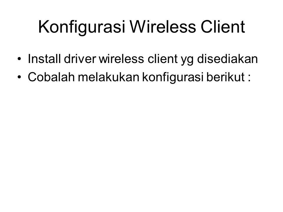 Konfigurasi Wireless Client Install driver wireless client yg disediakan Cobalah melakukan konfigurasi berikut :