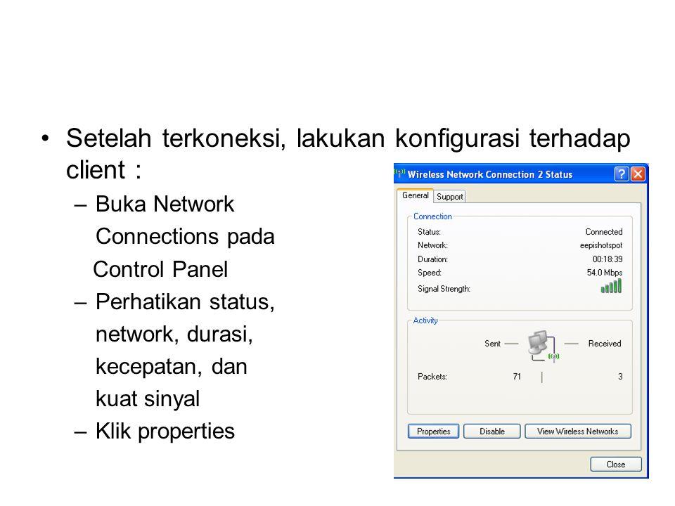 Setelah terkoneksi, lakukan konfigurasi terhadap client : –Buka Network Connections pada Control Panel –Perhatikan status, network, durasi, kecepatan, dan kuat sinyal –Klik properties