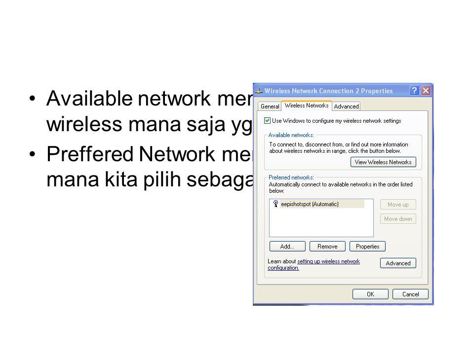 Available network menunjukkan jaringan wireless mana saja yg bisa digunakan Preffered Network menunjukkan jaringan mana kita pilih sebagai jaringan