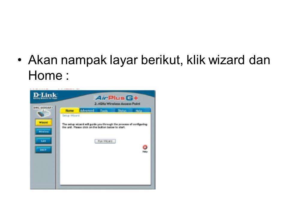 Akan nampak layar berikut, klik wizard dan Home :