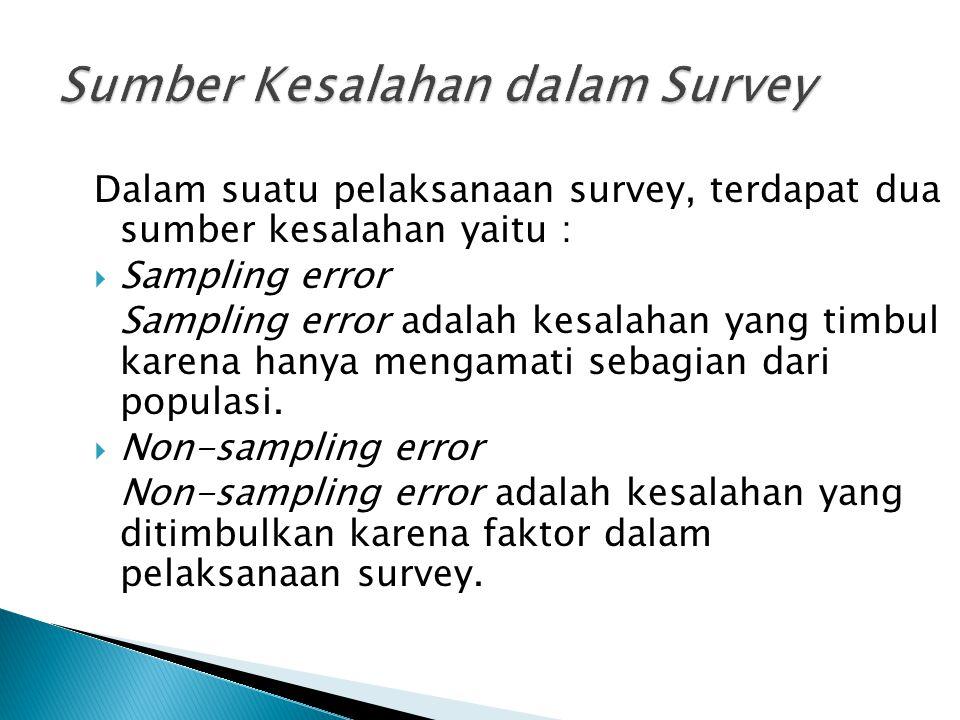 Dalam suatu pelaksanaan survey, terdapat dua sumber kesalahan yaitu :  Sampling error Sampling error adalah kesalahan yang timbul karena hanya mengamati sebagian dari populasi.