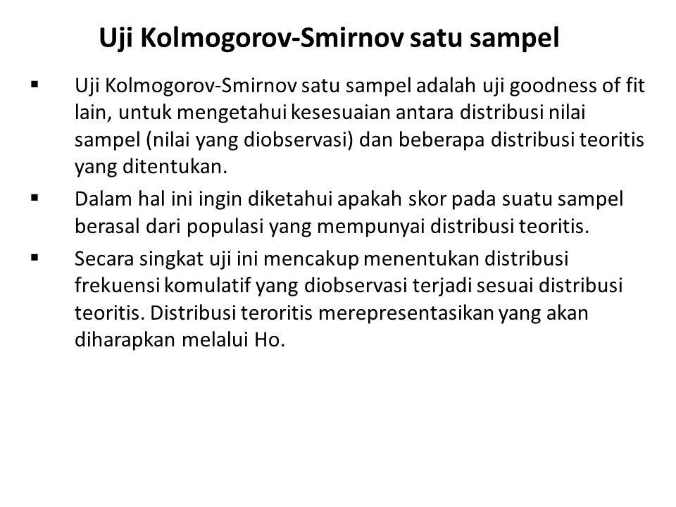 Uji Kolmogorov-Smirnov satu sampel  Metode Misalkan Fo (X) adalah fungsi distribusi komulatif frekuensi relatif (comulative relative frequency distribution function), distribusi teoritis dibawah Ho.
