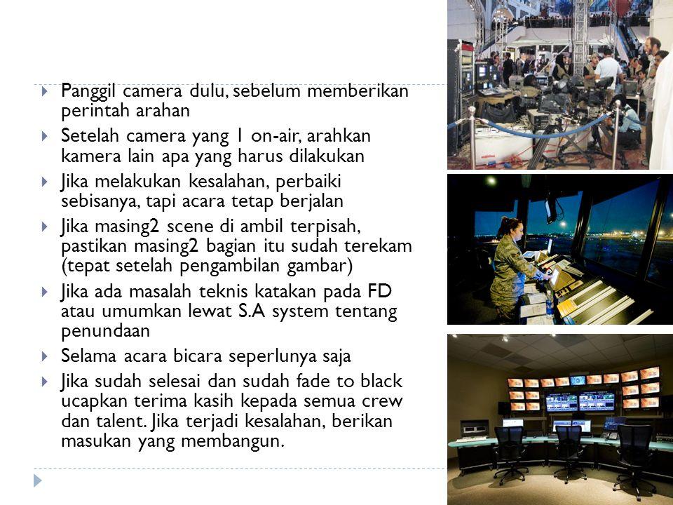  Panggil camera dulu, sebelum memberikan perintah arahan  Setelah camera yang 1 on-air, arahkan kamera lain apa yang harus dilakukan  Jika melakuka