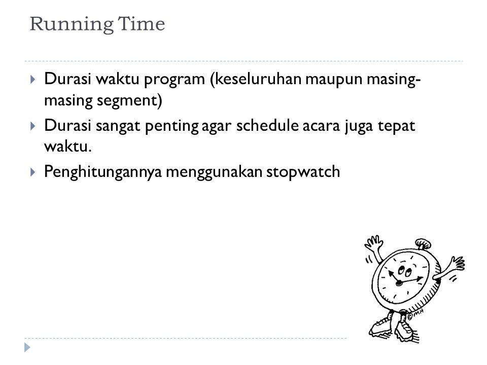 Running Time  Durasi waktu program (keseluruhan maupun masing- masing segment)  Durasi sangat penting agar schedule acara juga tepat waktu.  Penghi