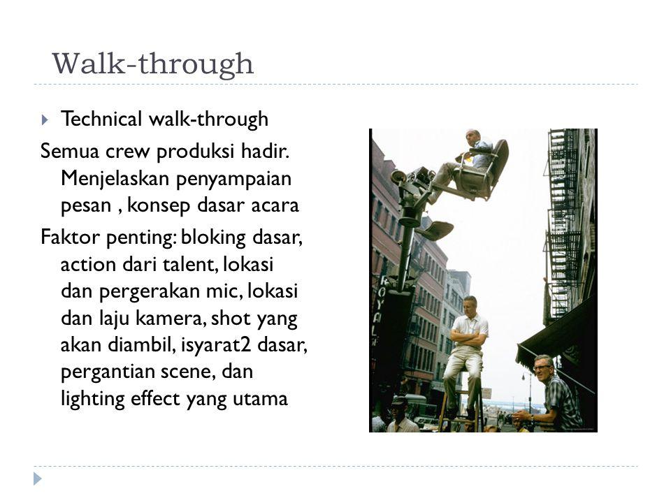 Walk-through  Technical walk-through Semua crew produksi hadir. Menjelaskan penyampaian pesan, konsep dasar acara Faktor penting: bloking dasar, acti
