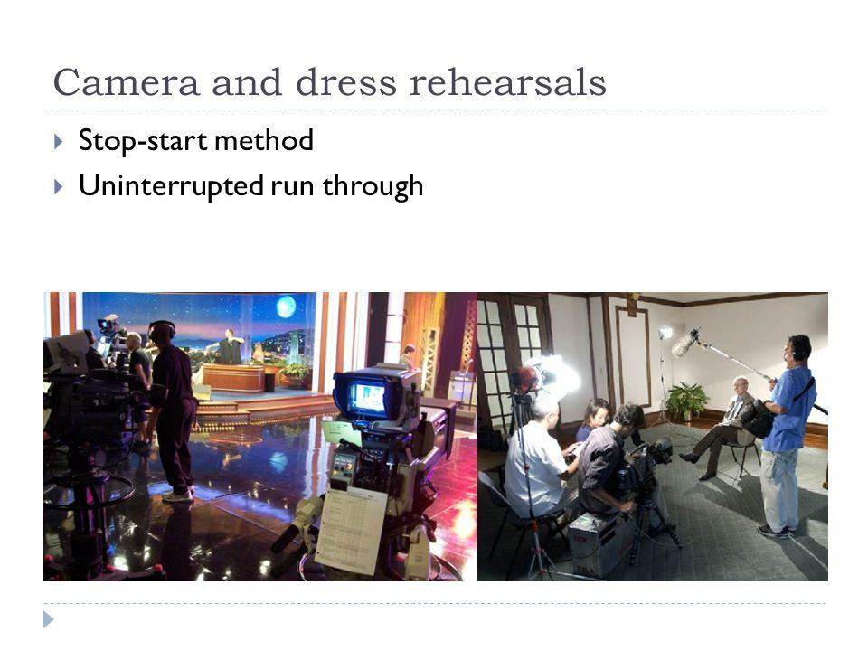 Camera and dress rehearsals  Stop-start method  Uninterrupted run through