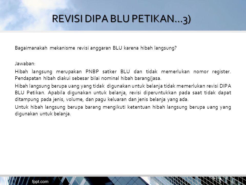 REVISI DIPA BLU PETIKAN...3) Bagaimanakah mekanisme revisi anggaran BLU karena hibah langsung? Jawaban: Hibah langsung merupakan PNBP satker BLU dan t