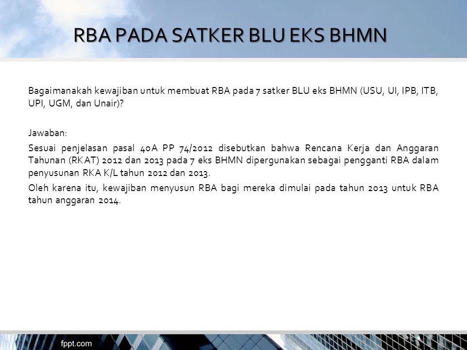 RBA PADA SATKER BLU EKS BHMN Bagaimanakah kewajiban untuk membuat RBA pada 7 satker BLU eks BHMN (USU, UI, IPB, ITB, UPI, UGM, dan Unair)? Jawaban: Se