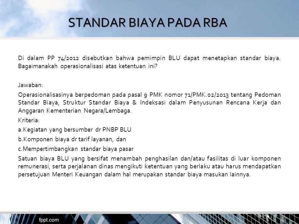 STANDAR BIAYA PADA RBA Di dalam PP 74/2012 disebutkan bahwa pemimpin BLU dapat menetapkan standar biaya. Bagaimanakah operasionalisasi atas ketentuan