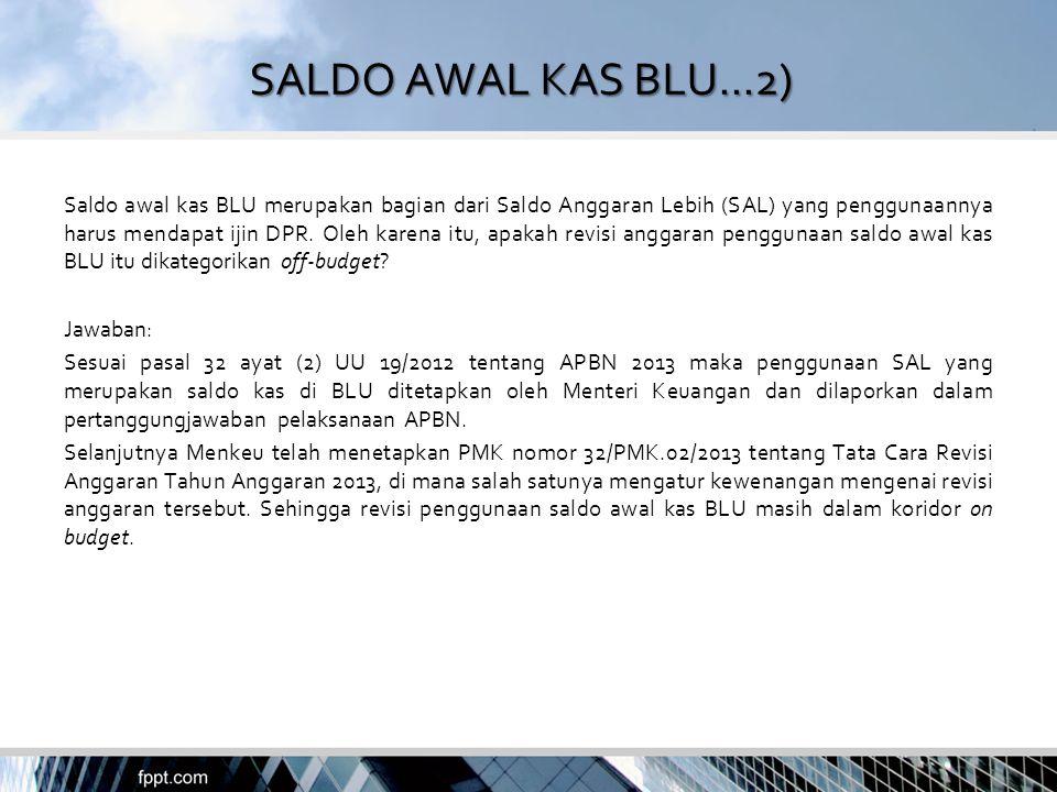 SALDO AWAL KAS BLU...2) Saldo awal kas BLU merupakan bagian dari Saldo Anggaran Lebih (SAL) yang penggunaannya harus mendapat ijin DPR. Oleh karena it
