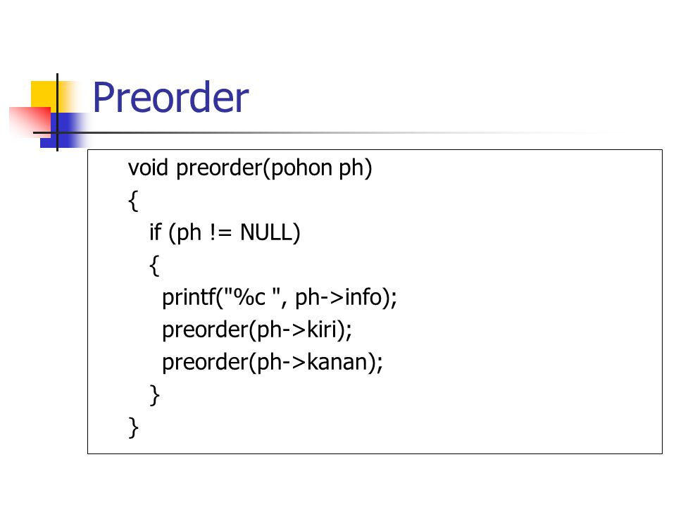 Preorder void preorder(pohon ph) { if (ph != NULL) { printf(