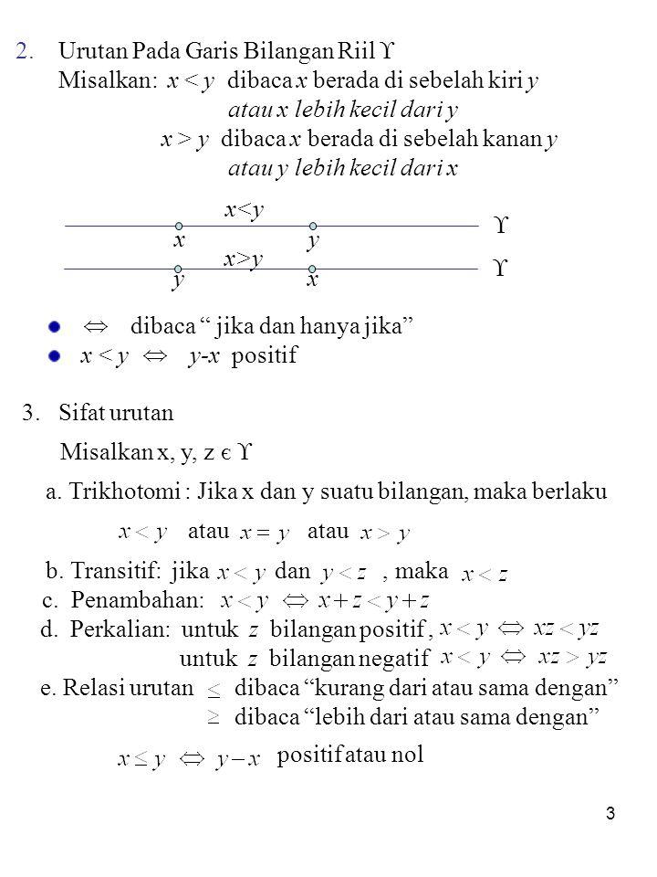 3 2. Urutan Pada Garis Bilangan Riil  Misalkan: x < y dibaca x berada di sebelah kiri y atau x lebih kecil dari y x > y dibaca x berada di sebelah ka