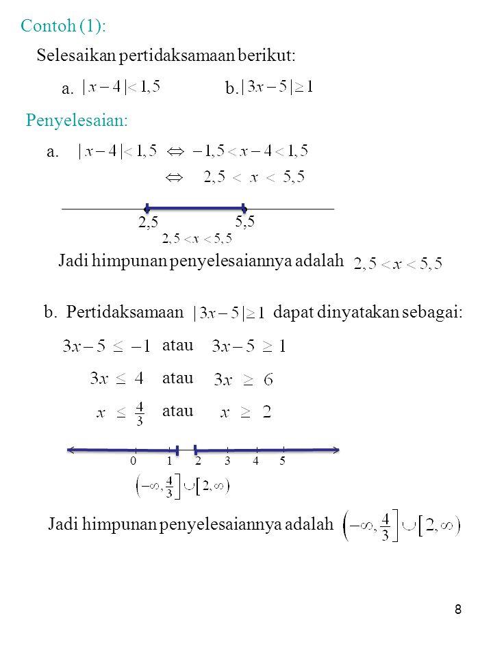 9 Contoh (2): [sifat 7] Selesaikan pertidaksamaan Penyelesaian: Menggunakan sifat 7 diperoleh: untuk diperoleh titik-titik: -13 Diambil titik-titik uji, ditemukan titik-titik didalam yang memenuhi pertidaksamaan tersebut diatas.
