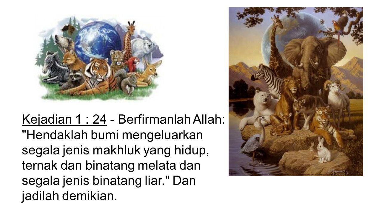 Kejadian 1 : 24 - Berfirmanlah Allah: