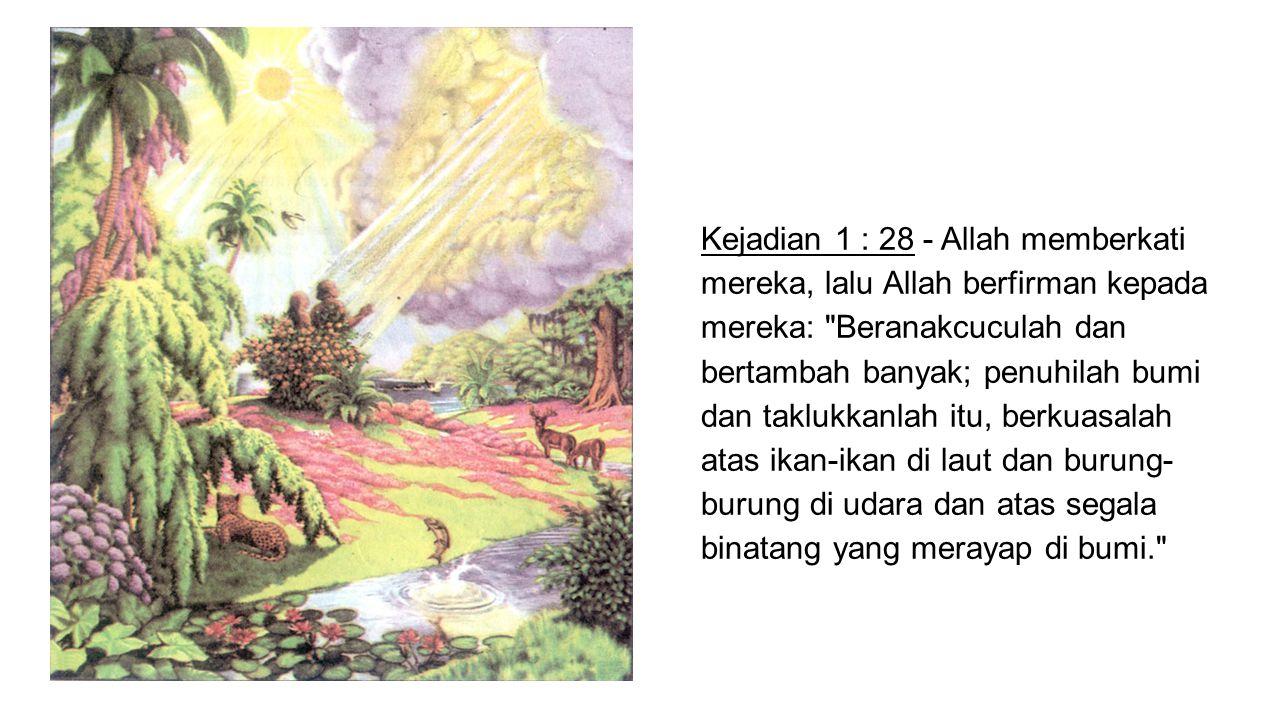 Kejadian 1 : 28 - Allah memberkati mereka, lalu Allah berfirman kepada mereka: